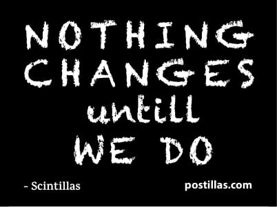 Nothing changes until we do